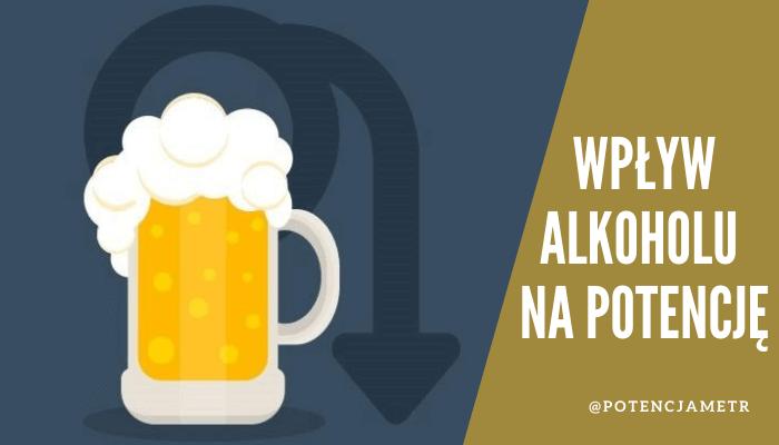 Alkohol a potencja - czy alkohol wpływa na erekcję?